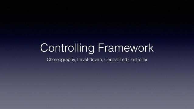 Controlling Framework Choreography, Level-driven, Centralized Controller