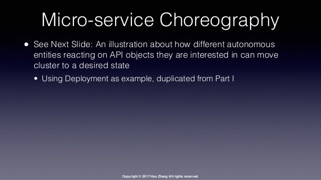 Copyright © 2017 Hao Zhang All rights reserved. Micro-service Choreography • See Next Slide: An illustration about how dif...