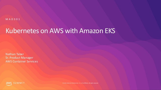 © 2019, Amazon Web Services, Inc. or its affiliates. All rights reserved.S U M M I T Kubernetes on AWS with Amazon EKS Nat...