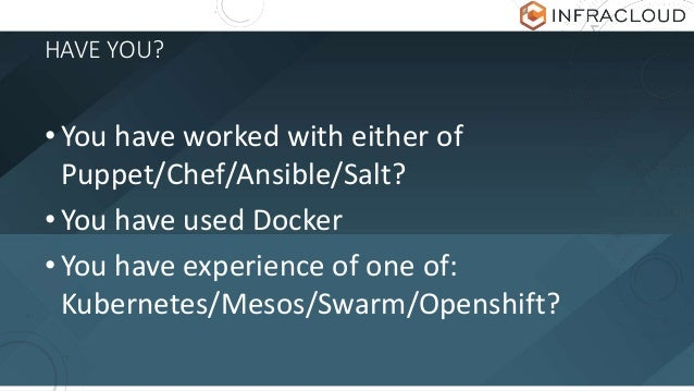 HAVE YOU? • You have worked with either of Puppet/Chef/Ansible/Salt? • You have used Docker • You have experience of one o...