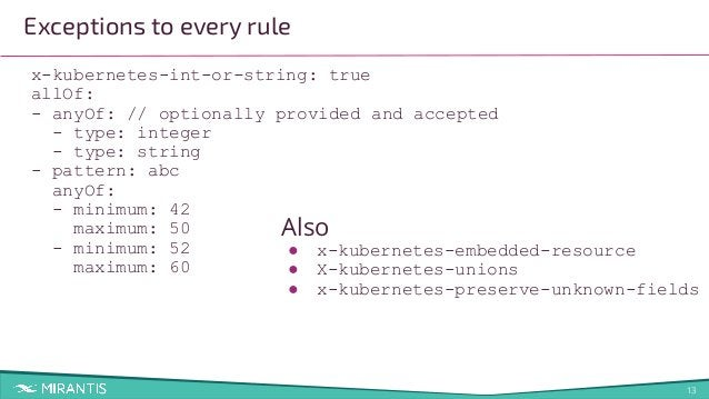 13 x-kubernetes-int-or-string: true allOf: - anyOf: // optionally provided and accepted - type: integer - type: string - p...
