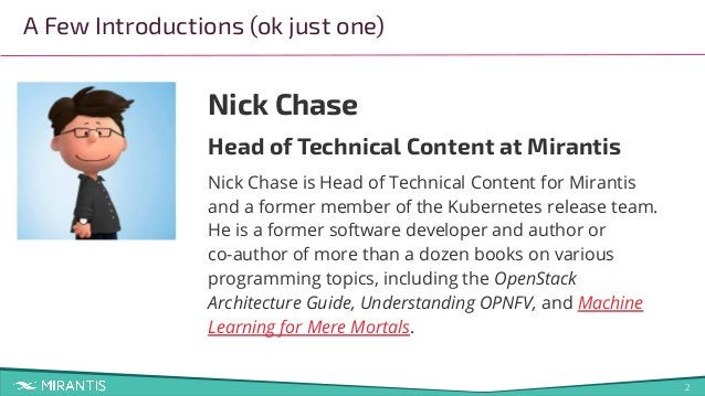 2 A Few Introductions (ok just one) Nick Chase Head of Technical Content at Mirantis Nick Chase is Head of Technical Conte...