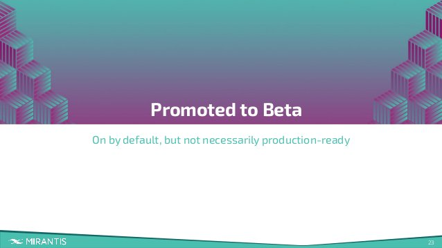 23 Promoted to Beta On by default, but not necessarily production-ready