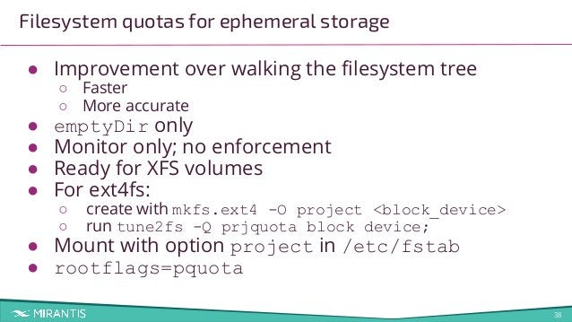 38 Filesystem quotas for ephemeral storage ● Improvement over walking the filesystem tree ○ Faster ○ More accurate ● emptyD...