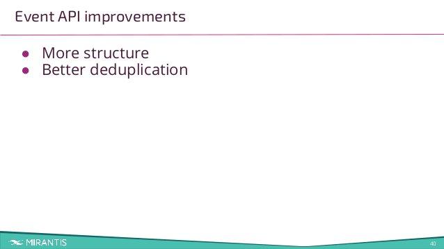 40 Event API improvements ● More structure ● Better deduplication