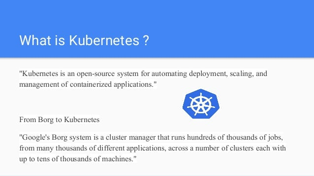 """What is Kubernetes ? """"Kubernetes is an open-source system for automating deployment, scaling, and management of containeri..."""
