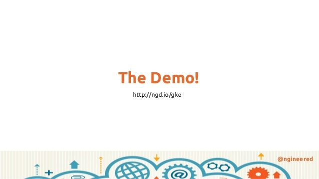 @ngineered The Demo! http://ngd.io/gke