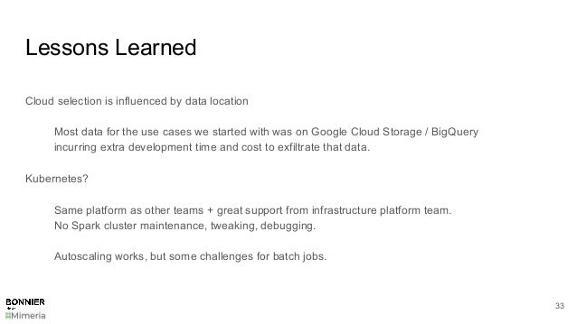 Lessons Learned Cloud selection is influenced by data location Most data for the use cases we started with was on Google C...