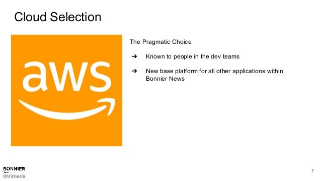 Cloud Selection 7 The Pragmatic Choice ➔ Known to people in the dev teams ➔ New base platform for all other applications w...