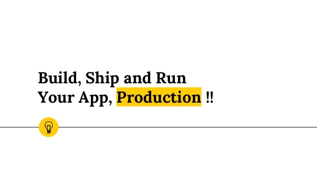 Build, Ship and Run Your App, Production !!