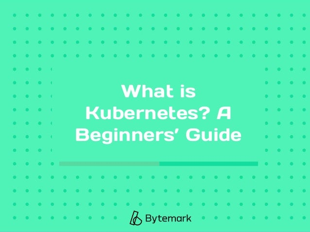 What is Kubernetes? A Beginners' Guide