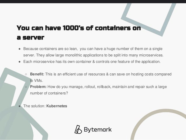 ● Because containers are so lean, you can have a huge number of them on a single server. They allow large monolithic appli...