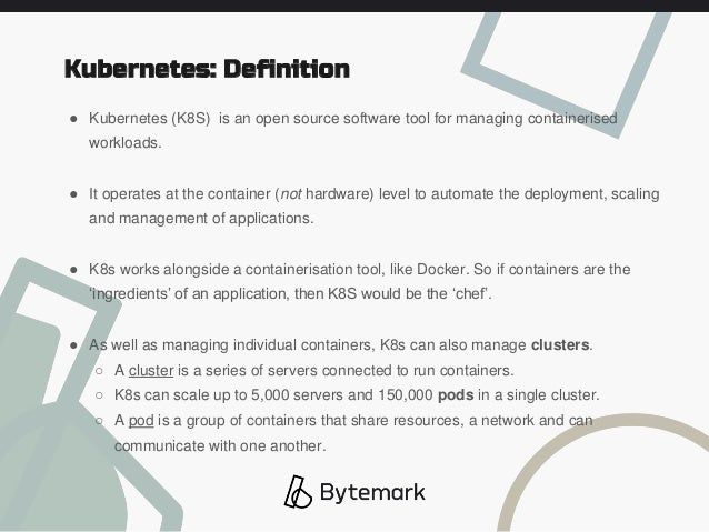 ● Kubernetes (K8S) is an open source software tool for managing containerised workloads. ● It operates at the container (n...