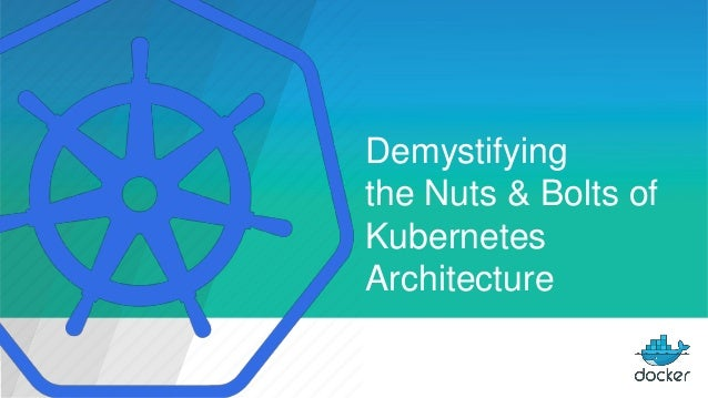 Demystifying the Nuts & Bolts of Kubernetes Architecture
