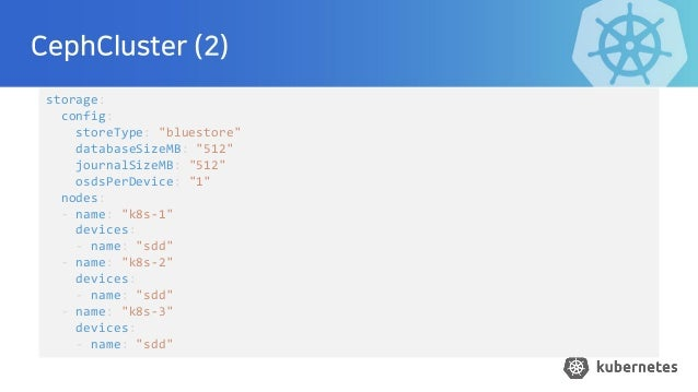 "CephCluster (2) storage: config: storeType: ""bluestore"" databaseSizeMB: ""512"" journalSizeMB: ""512"" osdsPerDevice: ""1"" node..."