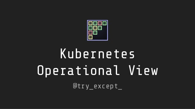 Kubernetes Operational View @try_except_