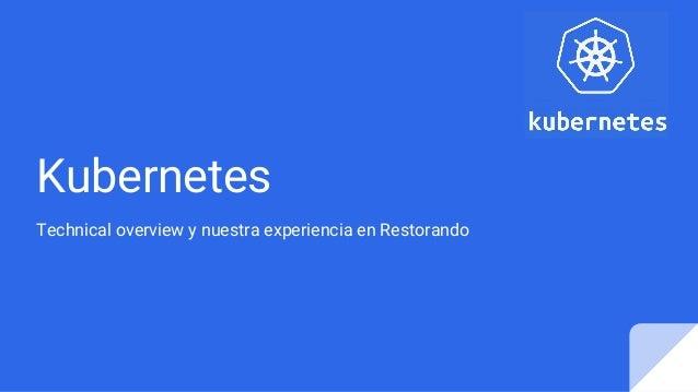 Kubernetes Technical overview y nuestra experiencia en Restorando