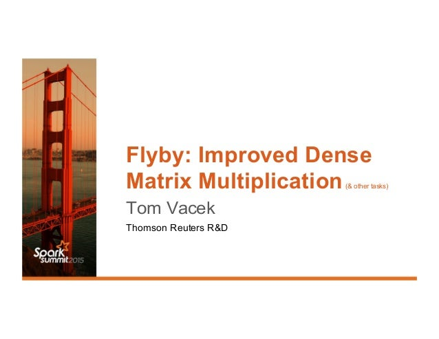 Flyby: Improved Dense Matrix Multiplication(& other tasks) Tom Vacek Thomson Reuters R&D