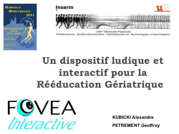 Un dispositif ludique et interactif pour la Rééducation Gériatrique   KUBICKI Alexandre  PETREMENT Geoffroy