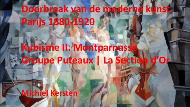 Doorbraak van de moderne kunst. Parijs 1880-1920 Kubisme II: Montparnasse Groupe Puteaux | La Section d'Or Michiel Kersten