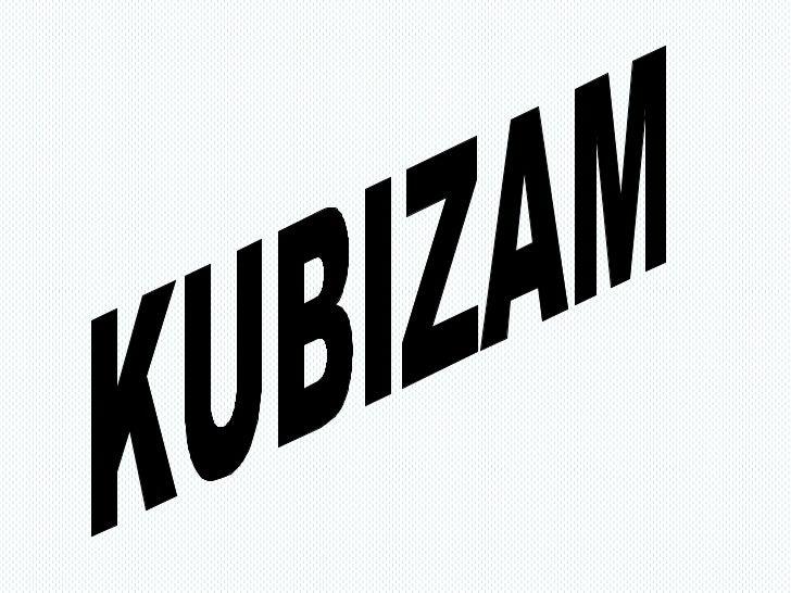 • Kubizam je slikarski pravac, nastao u Francuskoj 1908.god.  Osnivači kubizma su Georges Braque i Pablo Picasso. Kubizam ...