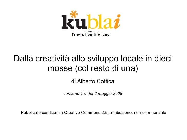 Dalla creatività allo sviluppo locale in dieci          mosse (col resto di una)                            di Alberto Cot...