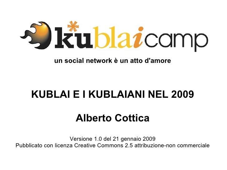 un social network è un atto d'amore KUBLAI E I KUBLAIANI NEL 2009 Alberto Cottica Versione 1.0 del 21 gennaio 2009 Pubblic...