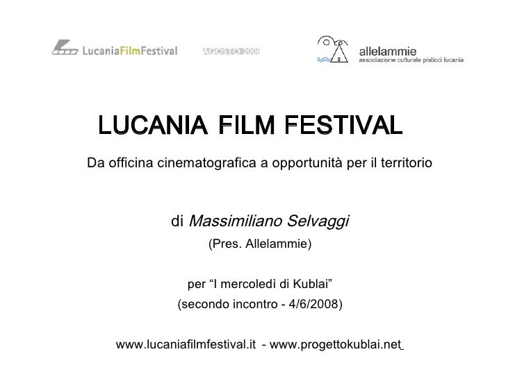 LUCANIA FILM FESTIVAL Da officina cinematografica a opportunità per il territorio                  di Massimiliano Selvagg...