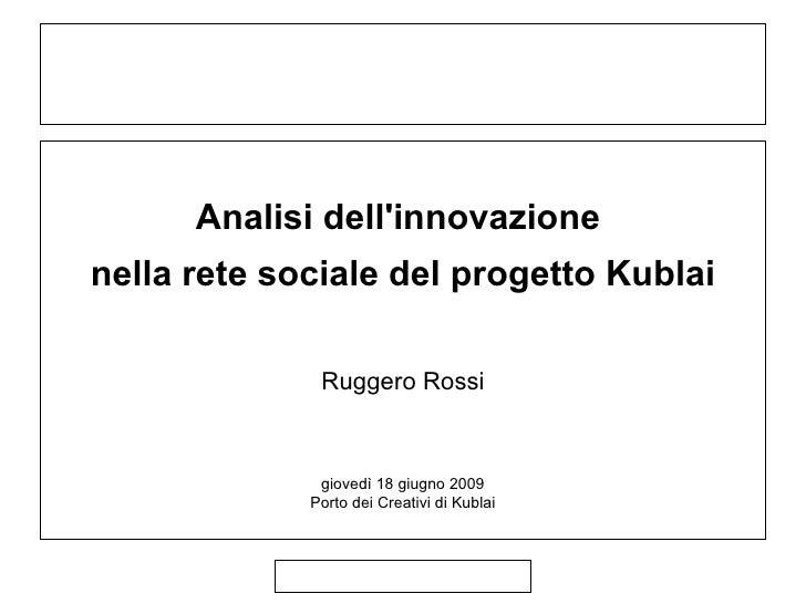 .               Analisi dell'innovazione     nella rete sociale del progetto Kublai                    Ruggero Rossi      ...