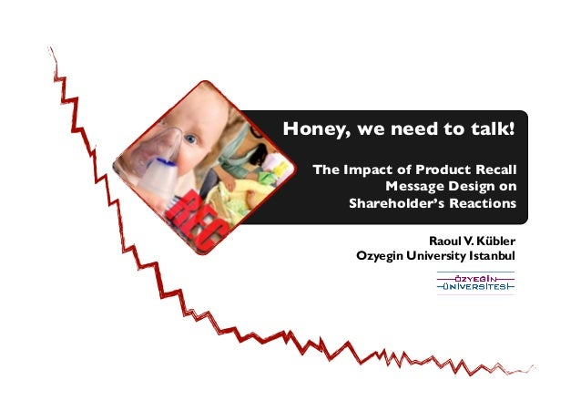RaoulV. Kübler Ozyegin University Istanbul The Impact of Product Recall Message Design on Shareholder's Reactions	  Honey,...