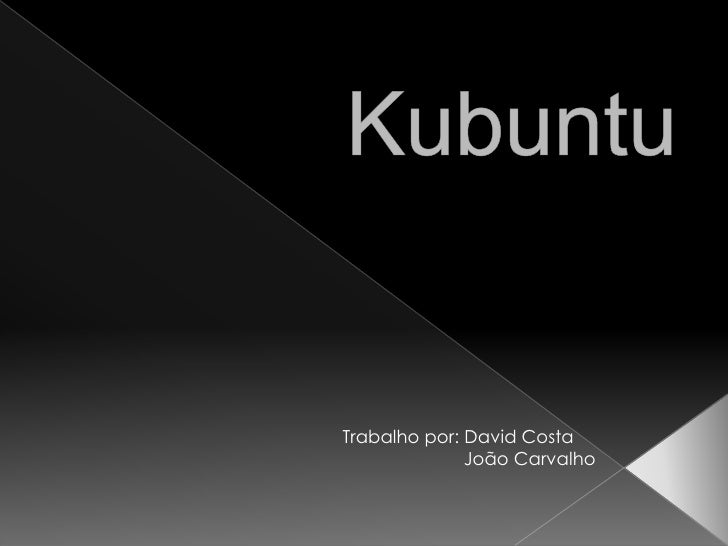 Kubuntu Trabalho por: David Costa                        João Carvalho