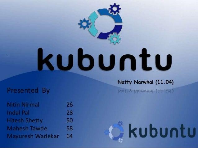 -                        Natty Narwhal (11.04)Presented ByNitin Nirmal       26Indal Pal          28Hitesh Shetty      50M...