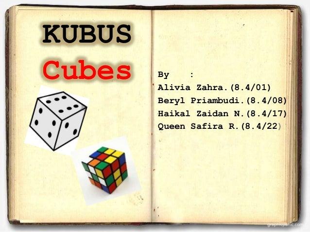 KUBUSCubes By :Alivia Zahra.(8.4/01)Beryl Priambudi.(8.4/08)Haikal Zaidan N.(8.4/17)Queen Safira R.(8.4/22)