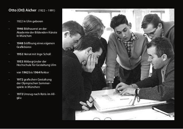 Otto (Otl) Aicher (1922 – 1991)  - 1922 in Ulm geboren  - 1946 Bildhauerei an der  Akademie der Bildenden Künste in Münche...