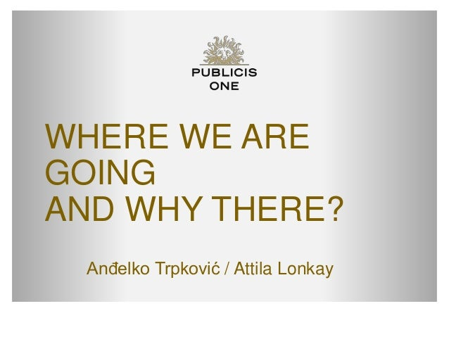 WHERE WE ARE GOING AND WHY THERE? Anđelko Trpković / Attila Lonkay