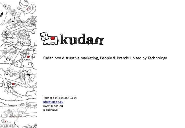 Kudan non disruptive marketing, People & Brands United by TechnologyPhone: +44 844 854 1634info@kudan.euwww.kudan.eu@KudanAR