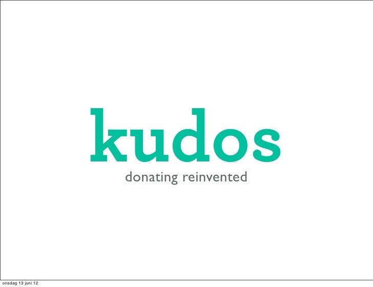 kudos                    donating reinventedonsdag 13 juni 12