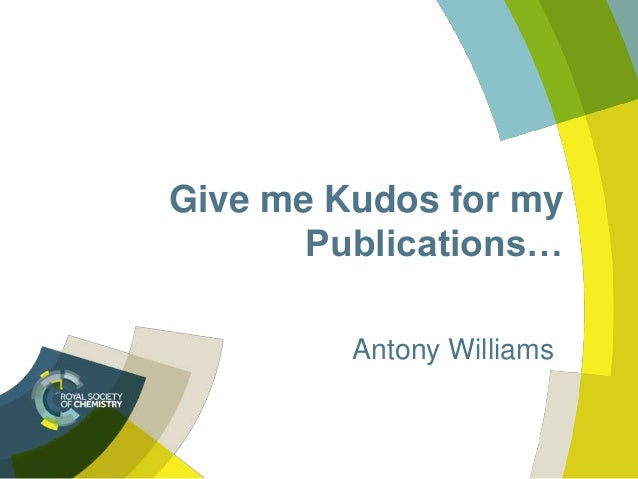 Give me Kudos for my Publications… Antony Williams
