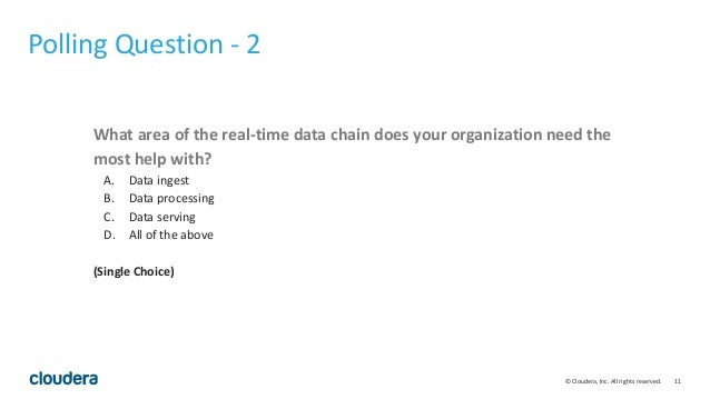 11© Cloudera, Inc. All rights reserved. Polling Question - 2 What area of the real-time data chain does your organization ...