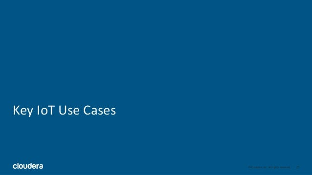 25© Cloudera, Inc. All rights reserved. Key IoT Use Cases
