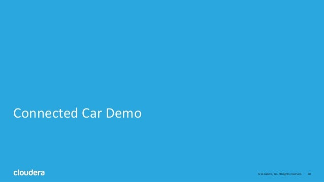 30© Cloudera, Inc. All rights reserved. Connected Car Demo