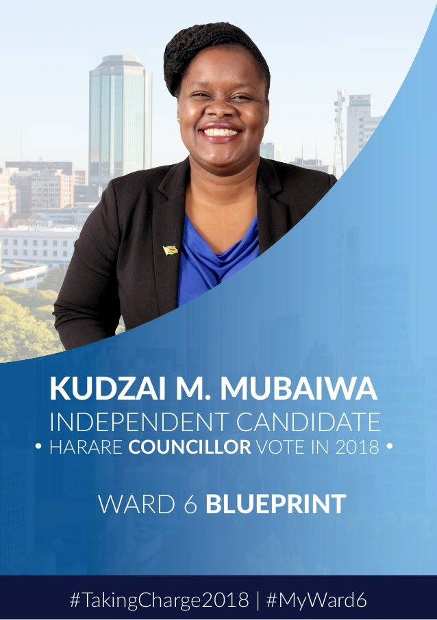KUDZAI M. MUBAIWA INDEPENDENT CANDIDATE HARARE COUNCILLOR VOTE IN 2018 WARD 6 BLUEPRINT #TakingCharge2018 | #MyWard6