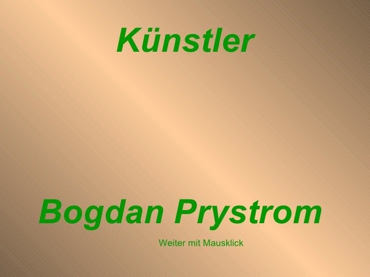 Bogdan Prystrom  Künstler  Weiter mit Mausklick