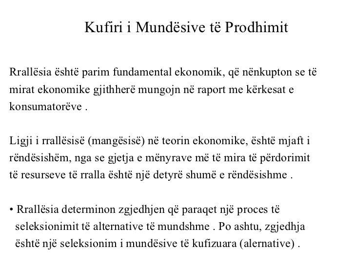 Kufiri i Mundësive të Prodhimit <ul><li>Rrallësia është parim fundamental ekonomik, që nënkupton se të  </li></ul><ul><li>...