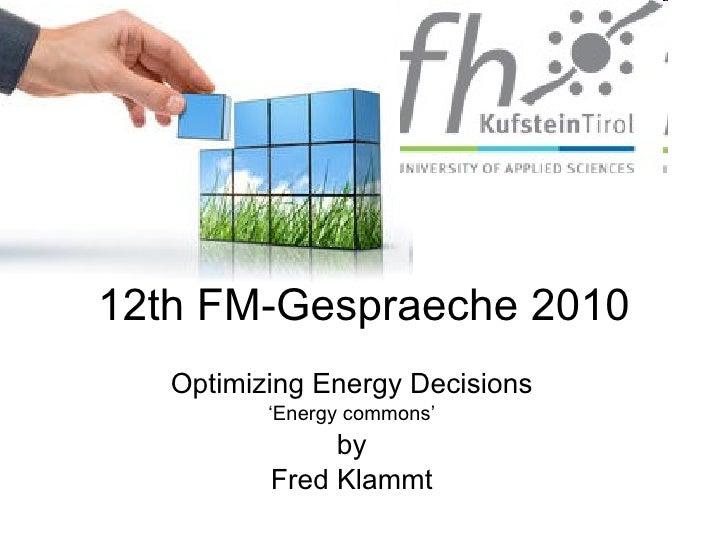 12th FM-Gespraeche 2010 Optimizing Energy Decisions ' Energy commons' by Fred Klammt