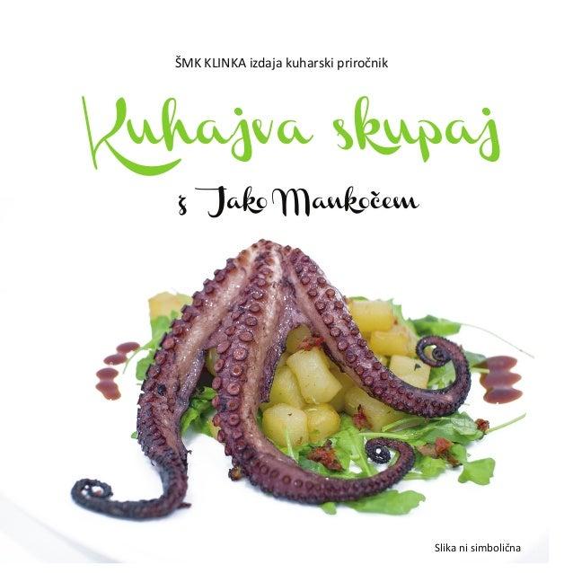 Kuhajva skupaj z Jako Mankočem ŠMK KLINKA izdaja kuharski priročnik Slika ni simbolična