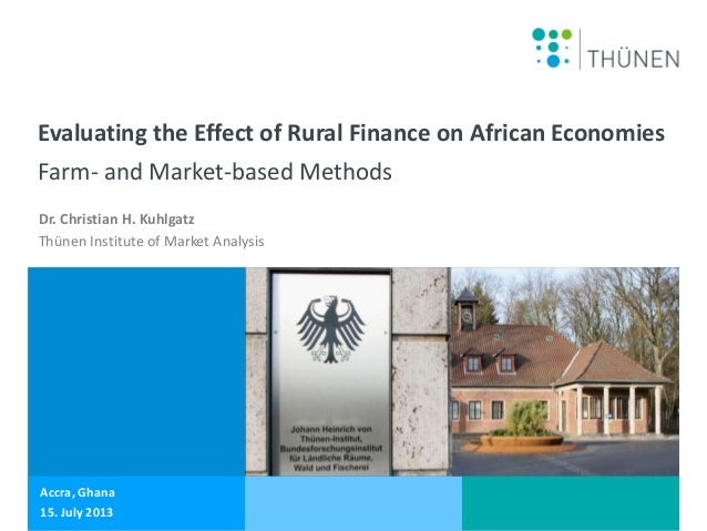 15 July 2013 Slide 0 Christian Kuhlgatz Evaluating the Effect of Rural Finance on African Economies Farm- and Market-based...