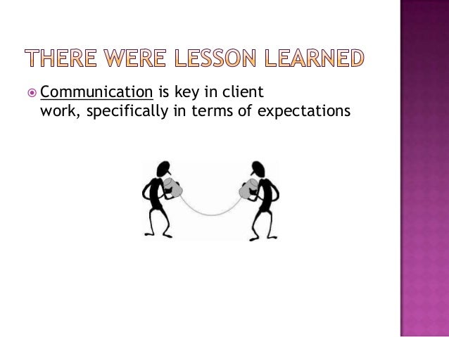  Communication   is key in client work, specifically in terms of expectations