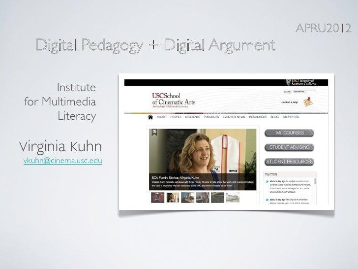 APRU2012  Digital Pedagogy + Digital Argument      Institutefor Multimedia      LiteracyVirginia Kuhnvkuhn@cinema.usc.edu