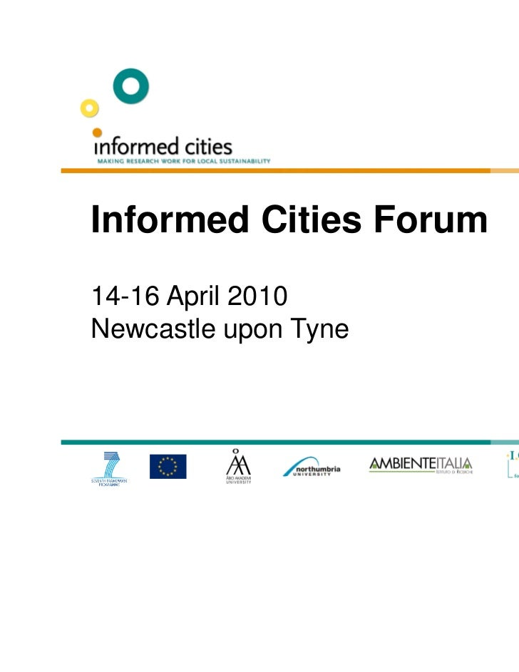 Informed Cities Forum14-16 April 2010Newcastle upon Tyne